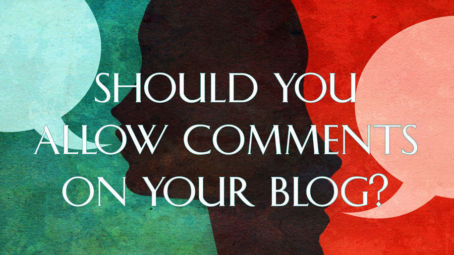 Text graphic that reads Should You Allow Comments on Your Blog?